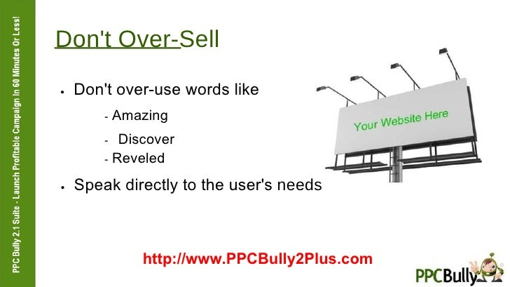 Don't Over-Sell  ●   Don't over-use words like  -  Amazing  -  Discover  -  Reveled  ●   Speak directly to the user's  nee...