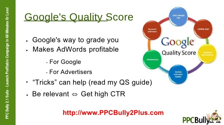 Google's Quality Score  ●   Google's way to grade you  ●   Makes AdWords profitable  -  For Google  -  For Advertisers  ● ...