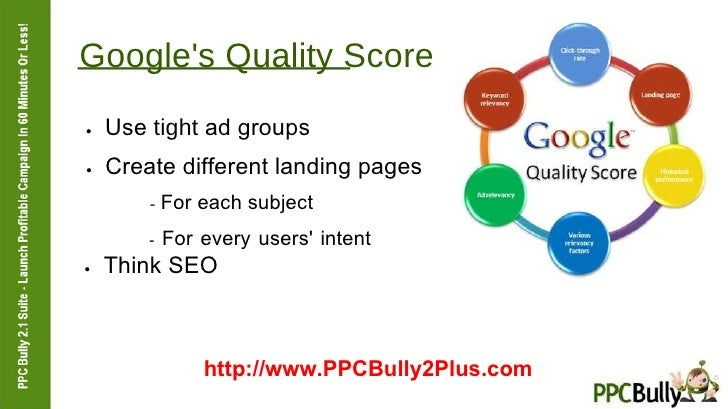 Google's Quality Score  ●   Use  tight  ad groups  ●   Create different landing pages  -  For each subject  -  For every u...