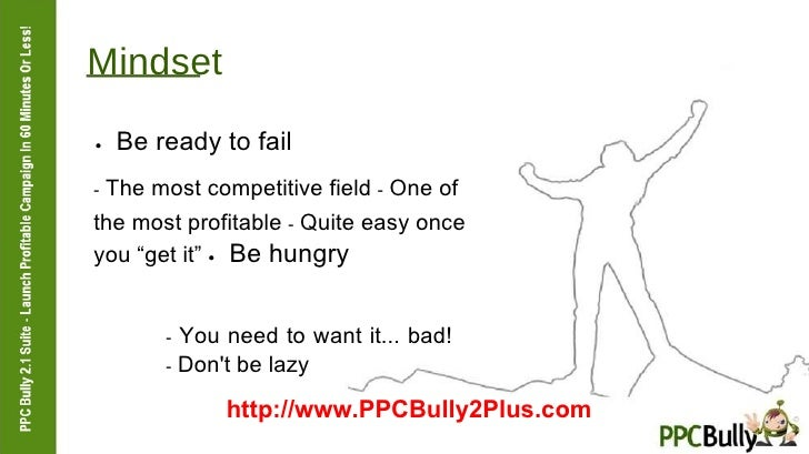 """Mindset  ●   Be ready to fail  -  The most competitive field  -  One of the most profitable  -  Quite easy once you """"get i..."""