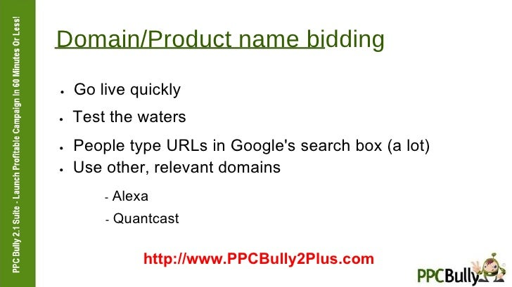 Domain/Product name bidding  ●   Go live quickly  ●   Test the waters  ●   People type URLs in Google's search box (a lot)...