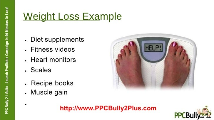 Weight Loss Example  ●   Diet supplements  ●   Fitness videos  ●   Heart monitors  ●   Scales  ●   Recipe books  ●   Muscl...