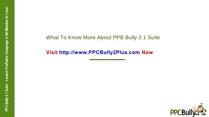 What To Know More About PPB Bully 2.1 Suite Visit  http://www.PPCBully2Plus.com  Now