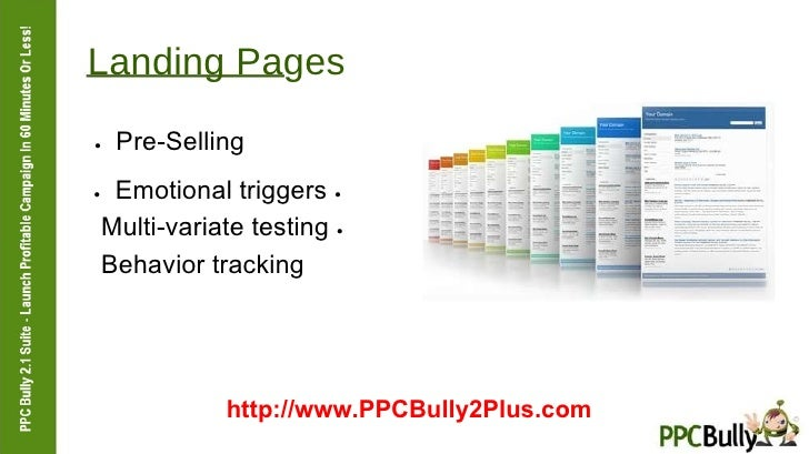 Landing Pages  ●   Pre-Selling  ●   Emotional triggers  ●   Multi-variate testing  ●   Behavior tracking  http://www.PPCBu...