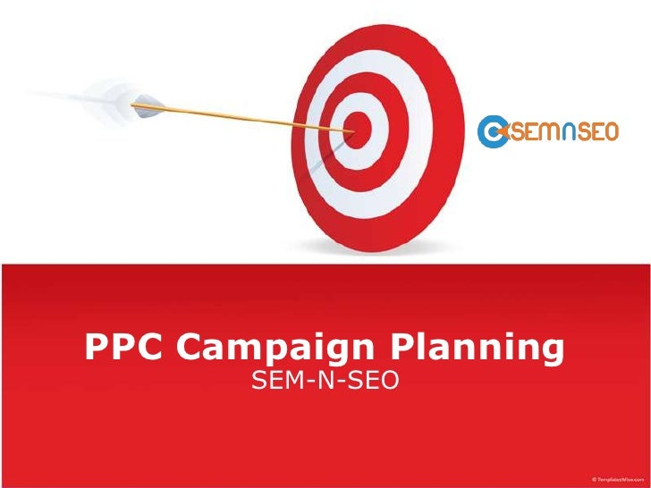 PPC Campaign Planning<br />SEM-N-SEO<br />
