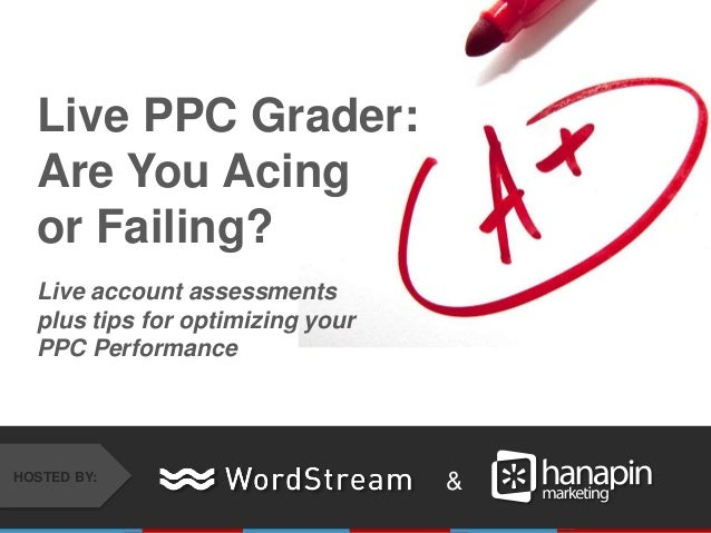 &HOSTED BY: Live PPC Grader: Are You Acing or Failing? Live account assessments plus tips for optimizing your PPC Performa...