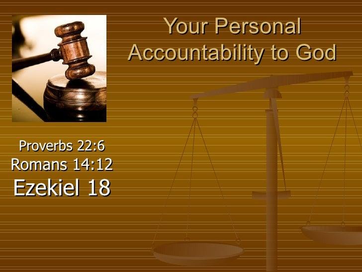 Your Personal Accountability to God Proverbs 22:6  Romans 14:12  Ezekiel 18