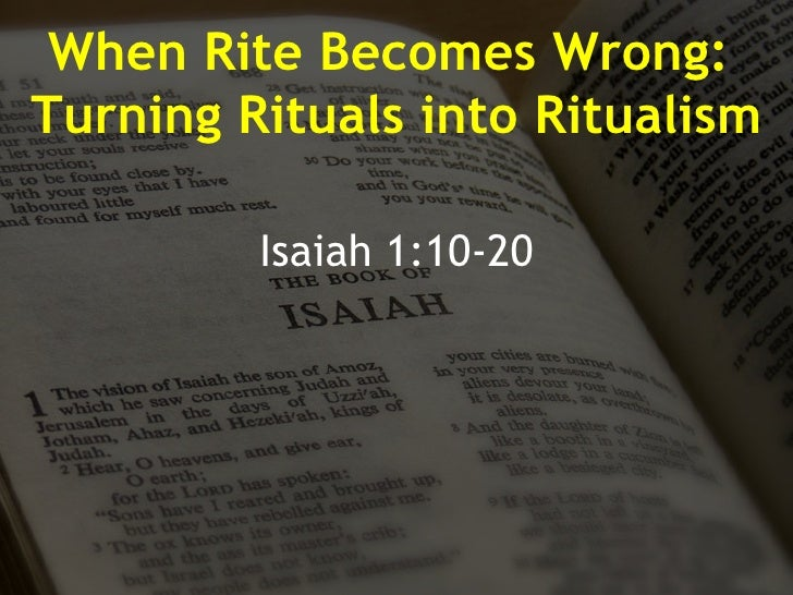 When Rite Becomes Wrong:  Turning Rituals into Ritualism Isaiah 1:10-20