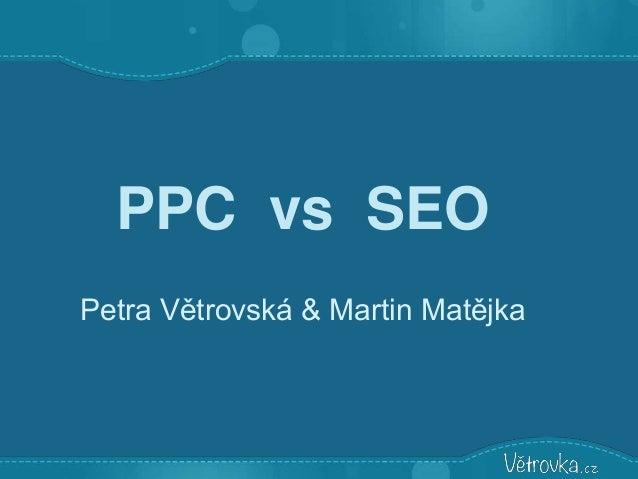 PPC vs SEO Petra Větrovská & Martin Matějka