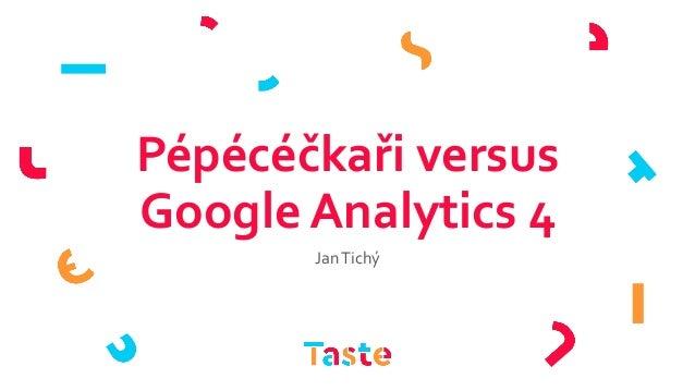 Pépécéčkaři versus Google Analytics 4 JanTichý