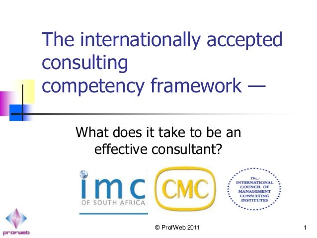 The internationally acceptedconsultingcompetency framework —   What does it take to be an     effective consultant?       ...