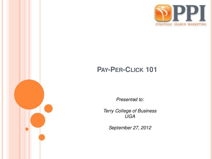 PAY-PER-CLICK 101      Presented to: Terry College of Business            UGA   September 27, 2012