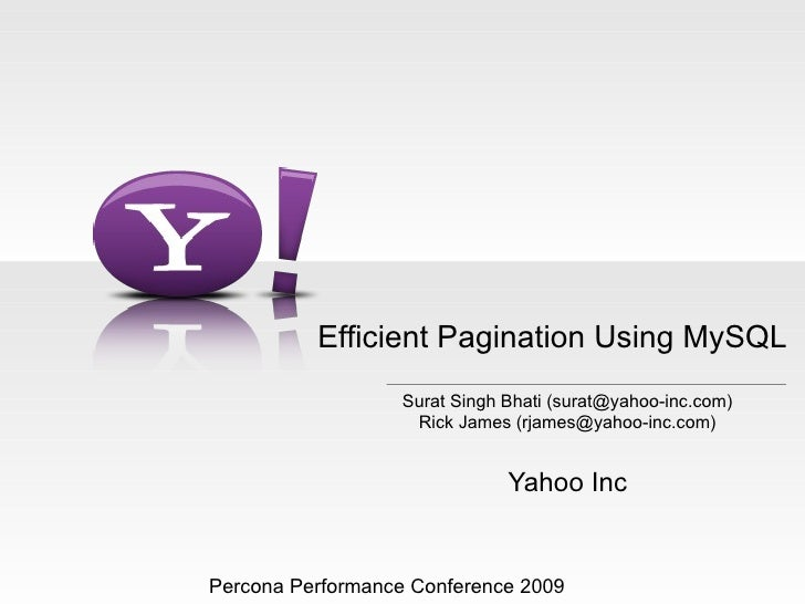 Efficient Pagination Using MySQL                    Surat Singh Bhati (surat@yahoo-inc.com)                     Rick James...