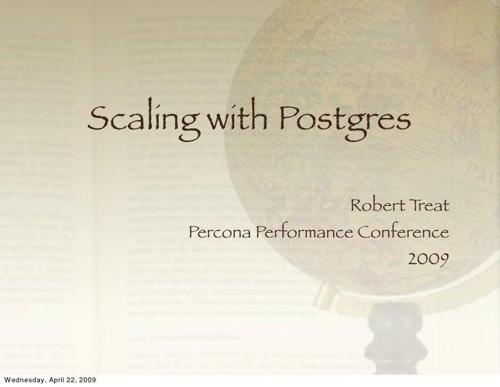 Scaling with Postgres                                                Robert Treat                             Percona Perf...