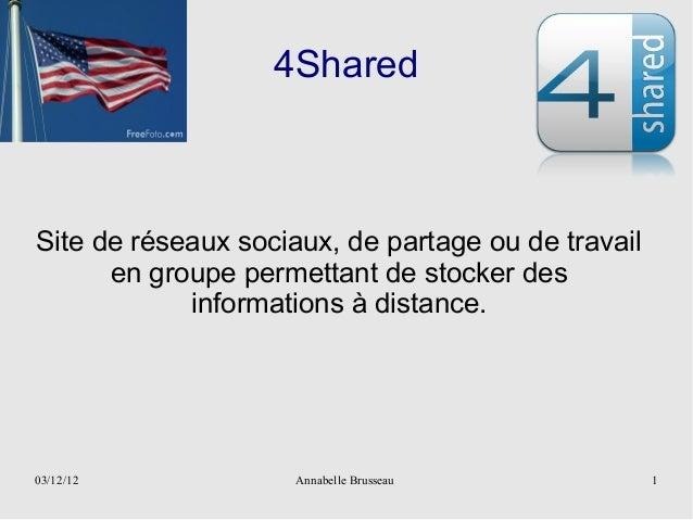 4SharedSite de réseaux sociaux, de partage ou de travail      en groupe permettant de stocker des            informations ...