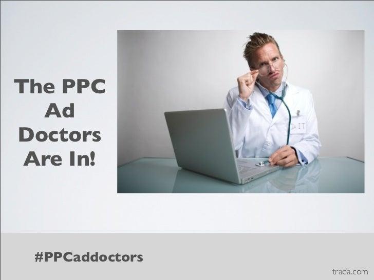 The PPC  AdDoctors Are In! #PPCaddoctors                 trada.com