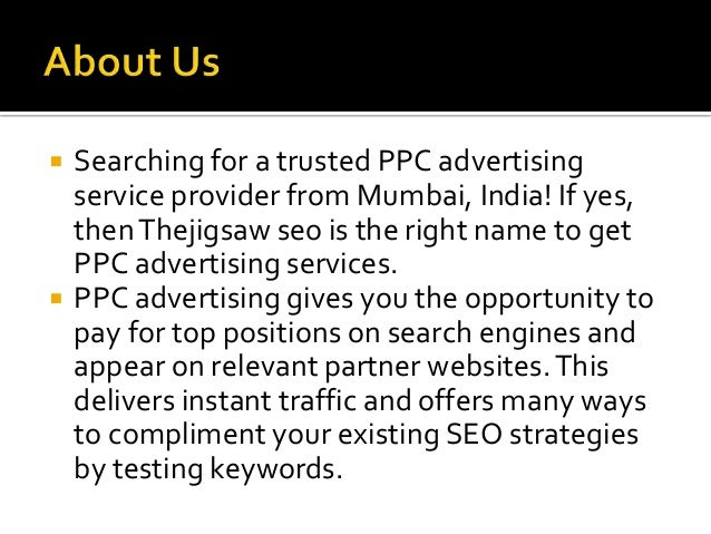  Website URL :- http://www.thejigsawseo.in/ppc-advertising- services-in-mumbai  Address: F-7, 1st Floor (NanoWing) Fanta...