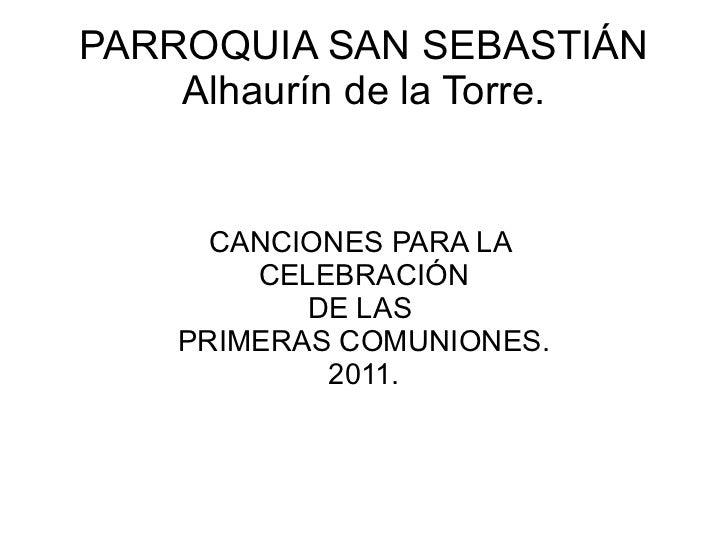 PARROQUIA SAN SEBASTIÁN Alhaurín de la Torre. CANCIONES PARA LA  CELEBRACIÓN DE LAS  PRIMERAS COMUNIONES. 2011.