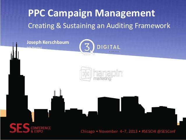 PPC Campaign Management Creating & Sustaining an Auditing Framework Joseph Kerschbaum 3Q Digital Midwest Account Director ...