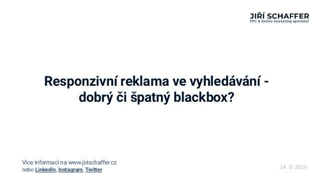 Responzivní reklama ve vyhledávání - dobrý či špatný blackbox? 14. 9. 2019nebo Linkedin, Instagram, Twitter Více informací...