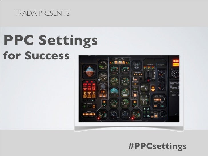 TRADA PRESENTSPPC Settingsfor Success                  #PPCsettings