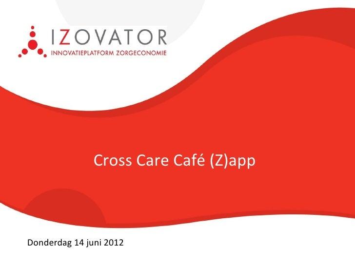 Cross Care Café (Z)appDonderdag 14 juni 2012