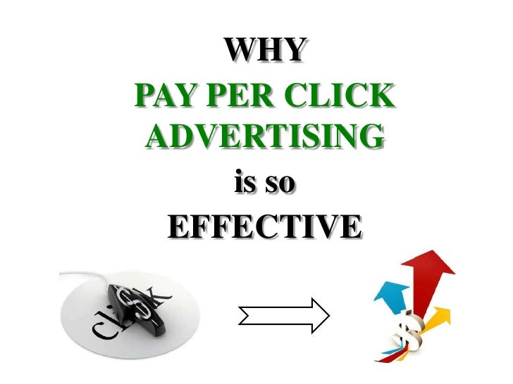 WHY <br />PAY PER CLICK ADVERTISING <br />is so <br />EFFECTIVE <br />