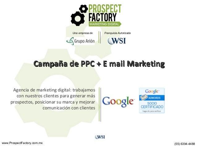 Una empresa de  Franquicia Autorizada  Campaña de PPC + E mail Marketing Agencia de marketing digital: trabajamos con nues...