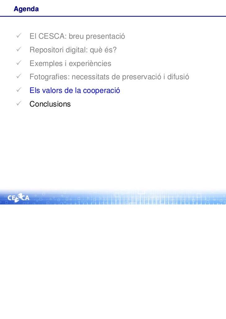 Agenda   El CESCA: breu presentació   Repositori digital: què és?   Exemples i experiències   Fotografies: necessitats...