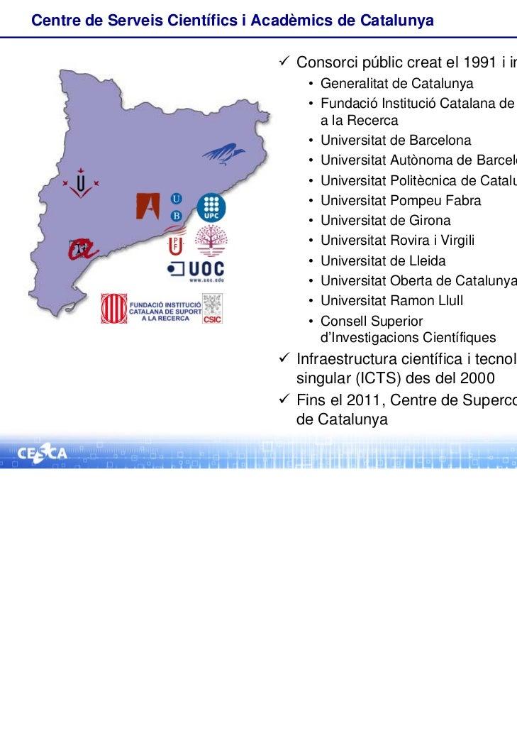 Centre de Serveis Científics i Acadèmics de Catalunya                                 Consorci públic creat el 1991 i int...