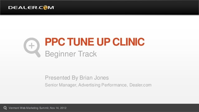 PPC TUNE UP CLINIC                          Beginner Track                          Presented By Brian Jones              ...