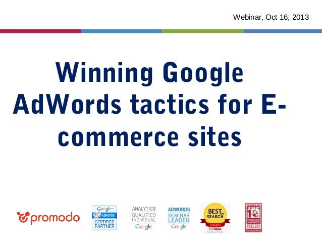 Webinar, Oct 16, 2013  Winning Google AdWords tactics for Ecommerce sites