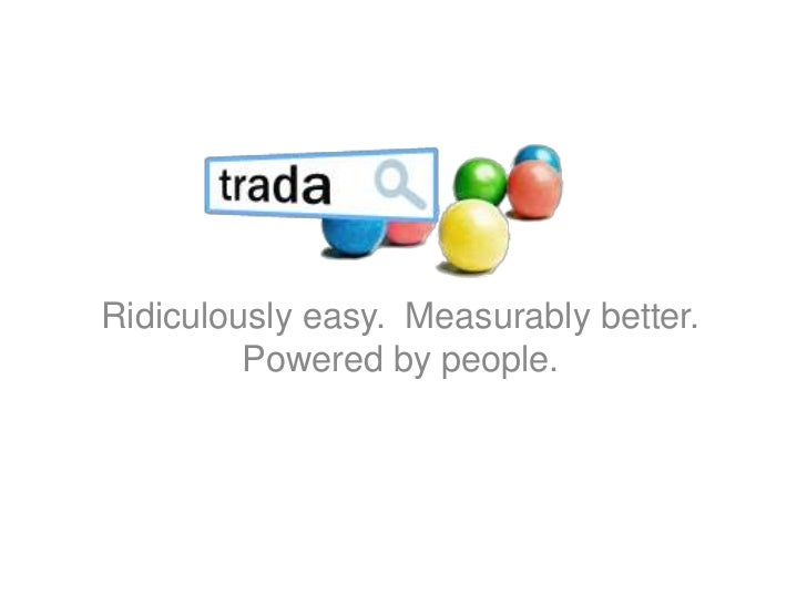 Ridiculously easy.  Measurably better.  Powered by people.<br />