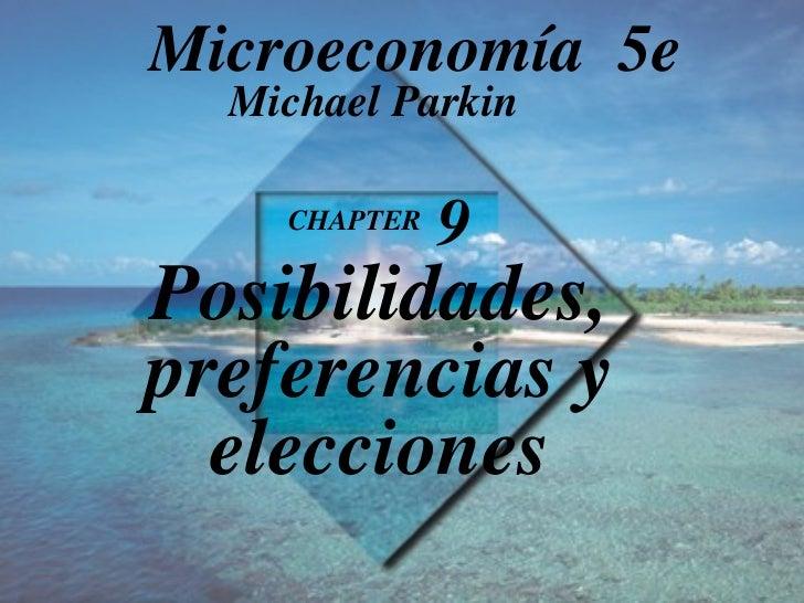 CHAPTER  9 Posibilidades, preferencias y elecciones Michael Parkin Microeconomía  5e