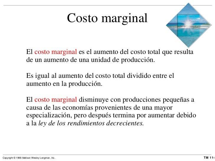 Costo marginal <ul><li>El  costo marginal  es el aumento del costo total que resulta de un aumento de una unidad de produc...