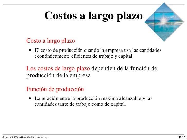 Costos a largo plazo <ul><li>Costo a largo plazo </li></ul><ul><ul><li>El costo de producción cuando la empresa usa las ca...