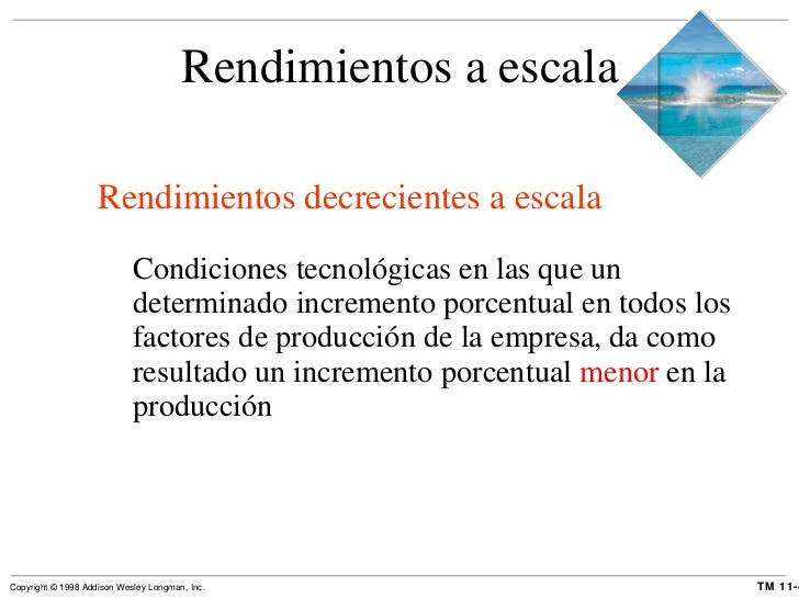 Rendimientos a escala <ul><li>Rendimientos decrecientes a escala </li></ul><ul><ul><li>Condiciones tecnológicas en las que...