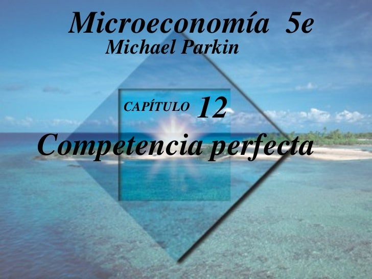 CAPÍTULO  12 Competencia perfecta Michael Parkin Microeconomía  5e