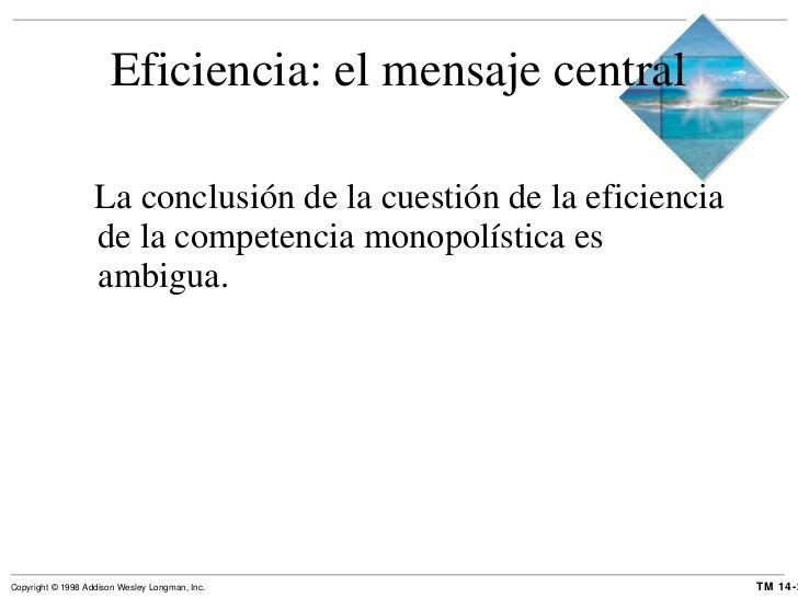 Eficiencia: el mensaje central <ul><li>La conclusión de la cuestión de la eficiencia de la competencia monopolística es am...