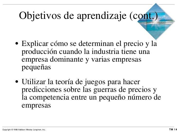 Objetivos de aprendizaje (cont.) <ul><li>Explicar cómo se determinan el precio y la producción cuando la industria tiene u...