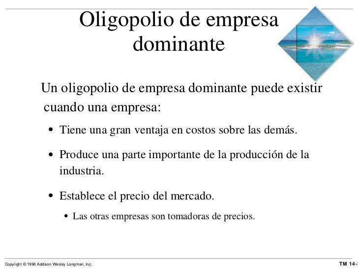 Oligopolio de empresa dominante <ul><li>Un oligopolio de empresa dominante puede existir cuando una empresa: </li></ul><ul...