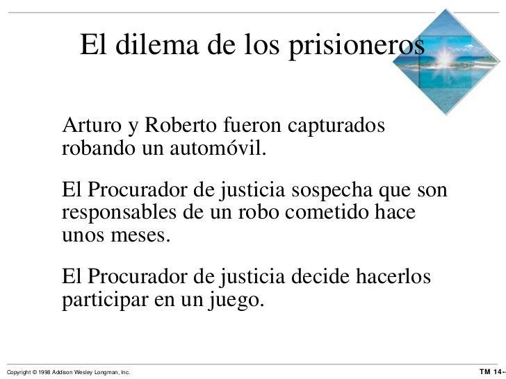 El dilema de los prisioneros <ul><li>Arturo y Roberto fueron capturados robando un automóvil. </li></ul><ul><li>El Procura...