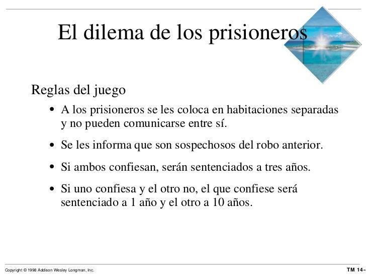 El dilema de los prisioneros <ul><li>Reglas del juego </li></ul><ul><ul><li>A los prisioneros se les coloca en habitacione...