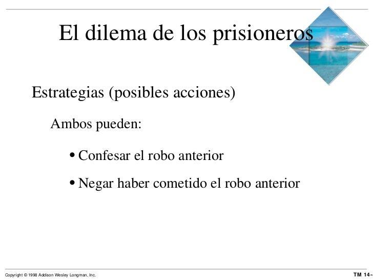 El dilema de los prisioneros <ul><li>Estrategias (posibles acciones) </li></ul><ul><ul><li>Ambos pueden: </li></ul></ul><u...