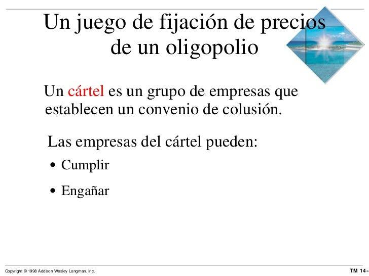 Un juego de fijación de precios de un oligopolio <ul><li>Un  cártel  es un grupo de empresas que establecen un convenio de...