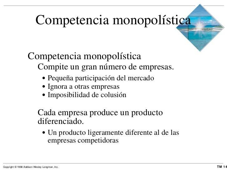 Competencia monopolística <ul><li>Competencia monopolística  </li></ul><ul><ul><li>Compite un gran número de empresas. </l...