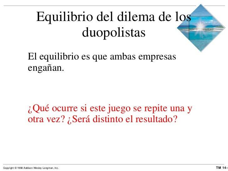 Equilibrio del dilema de los duopolistas <ul><li>El equilibrio es que ambas empresas engañan. </li></ul><ul><li>¿Qué ocurr...