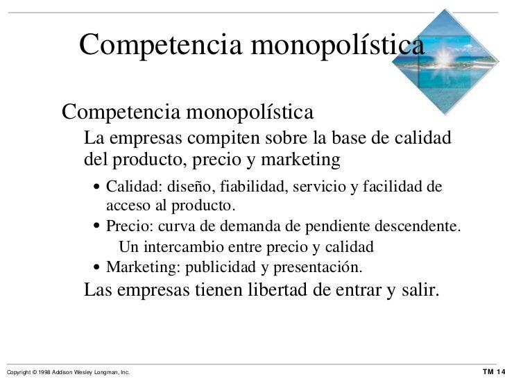 Competencia monopolística <ul><li>Competencia monopolística </li></ul><ul><ul><li>La empresas compiten sobre la base de ca...
