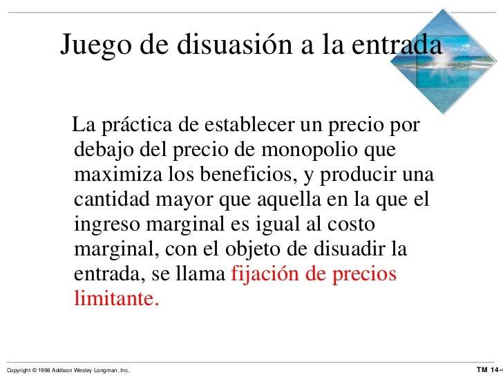 Juego de disuasión a la entrada <ul><li>La práctica de establecer un precio por debajo del precio de monopolio que maximiz...