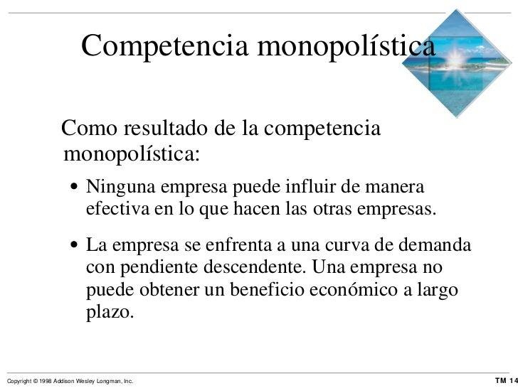 Competencia monopolística <ul><li>Como resultado de la competencia monopolística: </li></ul><ul><ul><li>Ninguna empresa pu...
